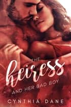 The Heiress and Her Bad Boy ebook by Cynthia Dane