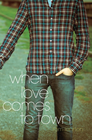 When Love Comes to Town ebook by James Klise,Tom Lennon