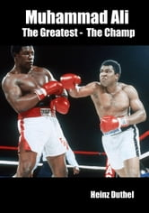 Muhammad Ali Cassius Marcellus Clay - Muhammad Ali The Greatest, The Champ, ebook by Heinz Duthel