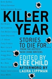 Killer Year - Stories to Die For...From the Hottest New Crime Writers ebook by Lee Child