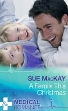 A Family This Christmas (Mills & Boon Medical) ebook by Sue MacKay