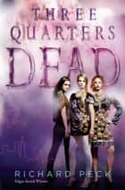 Three Quarters Dead ebook by Richard Peck