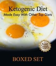 Ketogenic Diet Made Easy With Other Top Diets - Protein, Meditterean and Healthy Recipes ebook by Speedy Publishing