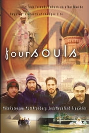 Four Souls - Hungry for adventure and a purpose that could last, four souls embark on a world-wide odyssey to claim a vision for the epic life. ebook by Matt Kronberg,Jedd Medefind,Mike Peterson,Trey Sklar
