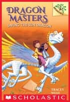 Saving the Sun Dragon: A Branches Book (Dragon Masters #2) ebook by Tracey West, Damien Jones