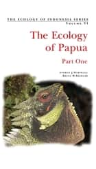 Ecology of Indonesian Papua Part One ebook by Andrew J. Marshall, Bruce M. Beehler