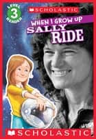 Scholastic Reader Level 3: When I Grow Up: Sally Ride ebook by Annmarie Anderson, Gerald Kelley