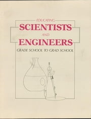 Educating Scientists and Engineers - Grade School to Grad School ebook by U.S. Congress, Office of Technology Assessment