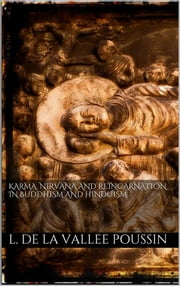 Karma, Nirvana and Reincarnation in Buddhism and Hinduism. ebook by L. De La Vallée Poussin