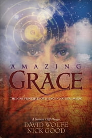 Amazing Grace - The Nine Principles of Living in Natural Magic ebook by David Wolfe,Nick Good