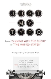 "Just My Typo - From ""Sinning with the Choir"" to ""the Untied States"" ebook by Drummond Moir"