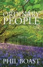 Ordinary People - Part Ix ebook by Phil Boast