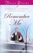 Remember Me ebook by Kimberley Comeaux