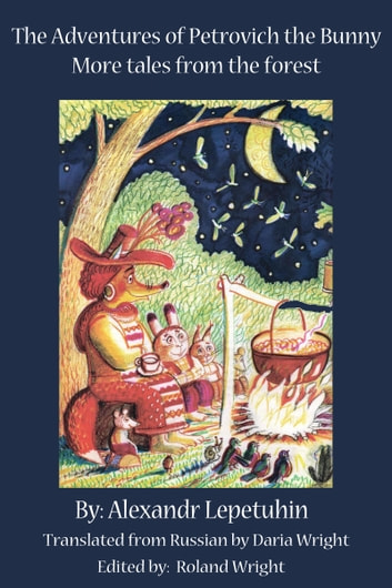 The Adventures of Petrovich the Bunny: More tales from the Forest ebook by Alexandr Lepetuhin