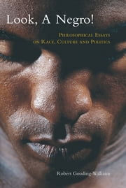 Look, a Negro! - Philosophical Essays on Race, Culture, and Politics ebook by Robert Gooding-Williams
