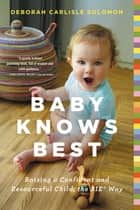 Baby Knows Best - Raising a Confident and Resourceful Child, the RIE™ Way ebook by Deborah Carlisle Solomon