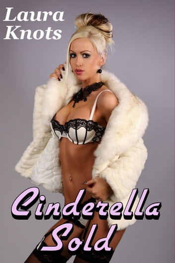 CINDERELLA SOLD ebook by LAURA KNOTS