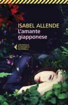 L'amante giapponese ebook by Isabel Allende, Elena Liverani