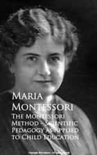 The Montessori Method - Scientific Pedagogy as Applied to Child Education ebook by Maria Montessori