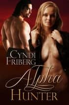 Alpha Hunter ebook by Cyndi Friberg