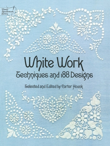 White Work - Techniques and 188 Designs ebook by