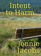 Intent To Harm ebook by Jonnie Jacobs