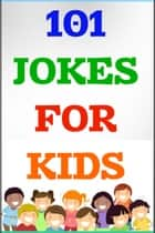 101 Jokes for Kids - For 4-8 Years Old ebook by Amanda J Michaels