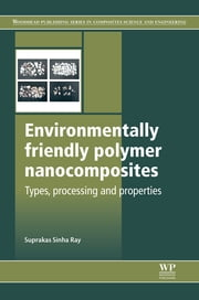 Environmentally Friendly Polymer Nanocomposites - Types, Processing and Properties ebook by Suprakas Sinha Ray