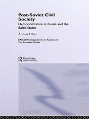 Post-Soviet Civil Society - Democratization in Russia and the Baltic States ebook by Anders Uhlin