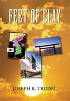 Feet Of Clay ebook by Joseph R. Trudel