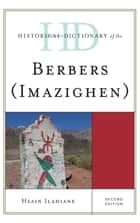 Historical Dictionary of the Berbers (Imazighen) ebook by Hsain Ilahiane