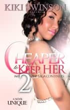 Cheaper to Keep Her part 2 - The Saga Continues ebook by Kiki Swinson