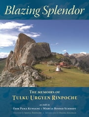 Blazing Splendor - The Memoirs of Tulku Urgyen Rinpoche ebook by Tulku Urgyen Rinpoche