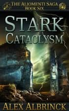 Stark Cataclysm - The Aliomenti Saga - Book 6 ebook by