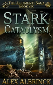 Stark Cataclysm - The Aliomenti Saga - Book 6 ebook by Alex Albrinck