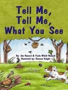 Tell Me, Tell Me, What You See ebook by Jim Howard, Paula Welsh-Howard, Vanessa Knight