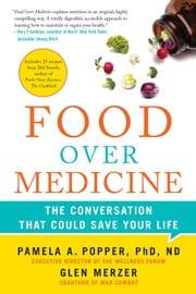Food Over Medicine - The Conversation That Could Save Your Life ebook by Pamela A. Popper,Glen Merzer,Del Sroufe
