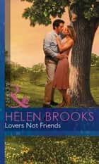 Lovers Not Friends (Mills & Boon Modern) eBook by Helen Brooks