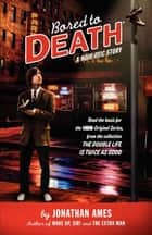 Bored to Death - A Noir-otic Story ebook by Jonathan Ames