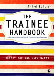 The Trainee Handbook - A Guide for Counselling & Psychotherapy Trainees ebook by Professor Robert Bor,Professor Mary Watts