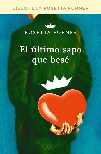 EL ULTIMO SAPO QUE BESE. EBOOK ebook by Rosetta Forner