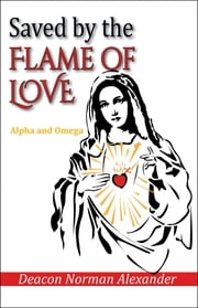 Saved by the Flame of Love - Alpha and Omega ebook by
