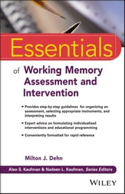 Essentials of Working Memory Assessment and Intervention ebook by Milton J. Dehn,Alan S. Kaufman,Nadeen L. Kaufman