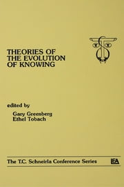 theories of the Evolution of Knowing - the T.c. Schneirla Conferences Series, Volume 4 ebook by Gary Greenberg,Ethel Tobach