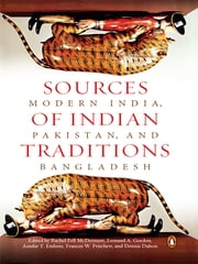 Sources of Indian Tradition - Modern India, Pakistan, and Bangladesh ebook by