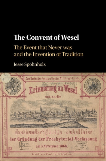 The Convent of Wesel - The Event that Never was and the Invention of Tradition ebook by Jesse Spohnholz