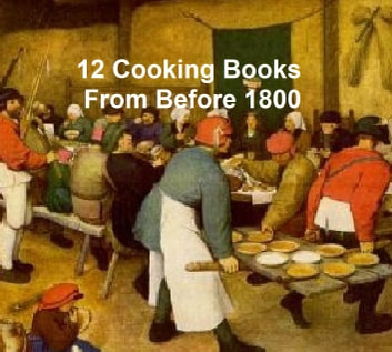 Cooking Before 1800 - 12 books eBook by W. Carew Hazlitt