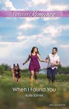 When I Found You ebook by Kate James