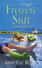 Frozen Stiff ebook by Annelise Ryan