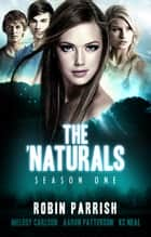 The 'Naturals: Awakening (Young Adult Serial) - Episodes 13-16 -- Season 1 ebook by Robin Parrish, Aaron Patterson, Melody Carlson & KC Neal